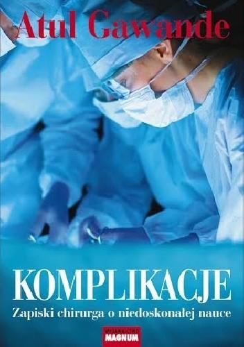 Okładka książki Komplikacje. Zapiski chirurga o niedoskonałej nauce