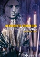 Bernadetta Soubirous. Duchowa droga wizjonerki z Lourdes