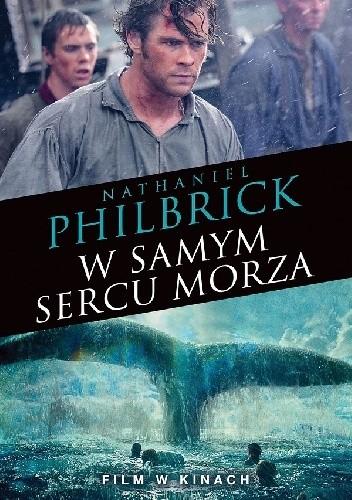 Okładka książki W samym sercu morza. Katastrofa statku wielorybniczego Essex