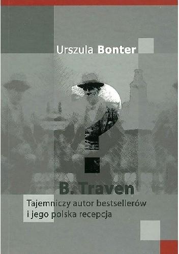 Okładka książki B. Traven. Tajemniczy autor bestsellerów i jego polska recepcja