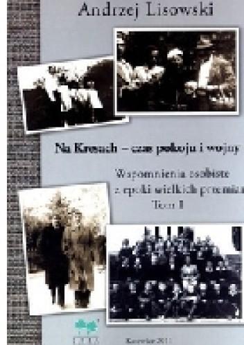 Okładka książki Na Kresach - czas pokoju i wojny. Wspomnienia osobiste z epoki wielkich przemian. Tom pierwszy.