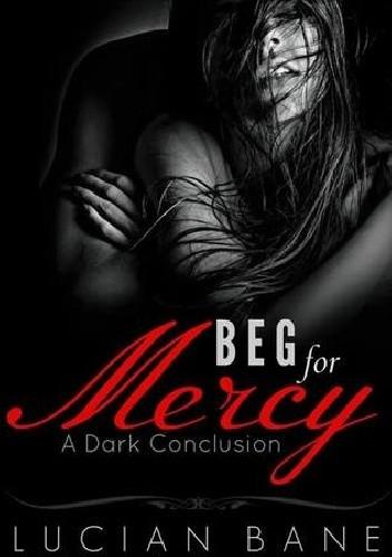 Okładka książki Beg For Mercy: A Dark Conclusion