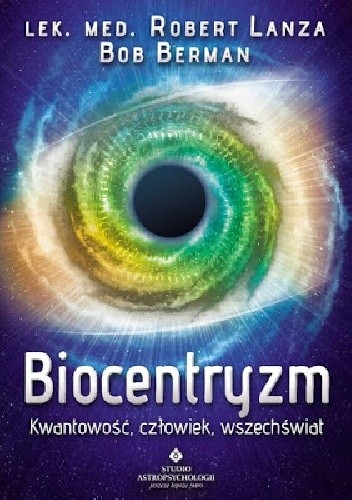 Okładka książki Biocentryzm. Kwantowość, człowiek, wszechświat