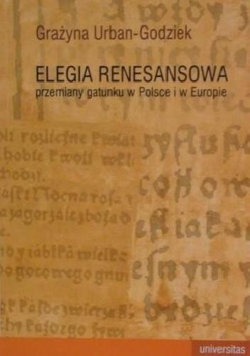 Okładka książki Elegia renesansowa. Przemiany gatunku w Polsce i w Europie