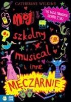 Mój szkolny musical i inne męczarnie