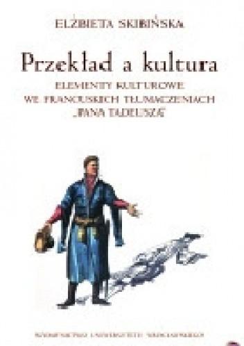 """Okładka książki Przekład a kultura. Elementy kulturowe we francuskich tłumaczeniach """"Pana Tadeusza"""""""
