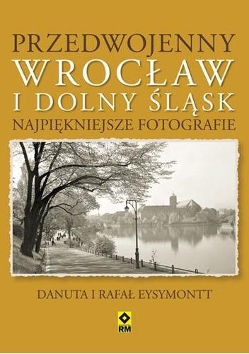 Okładka książki Przedwojenny Wrocław i Dolny Śląsk. Najpiękniejsze fotografie