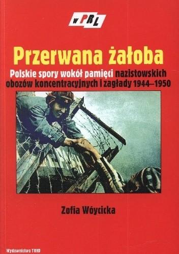 Okładka książki Przerwana żałoba. Polskie spory wokół pamięci nazistowskich obozów koncentracyjnych i zagłady 1944–1950