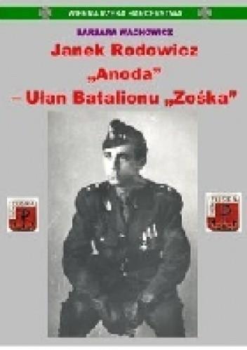"""Okładka książki Wierna Rzeka Harcerstwa. Janek Rodowicz """"Anoda"""" - Ułan Batalionu """"Zośka"""""""