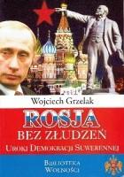 Rosja bez złudzeń. Uroki demokracji suwerennej