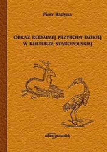 Okładka książki Obraz rodzimej przyrody dzikiej w kulturze staropolskiej