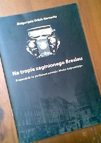 Okładka książki Na tropie zaginionego Breslau: Przewodnik na podstawie powieści Marka Krajewskiego