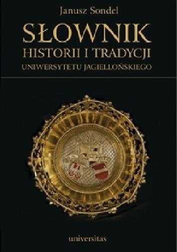 Okładka książki Słownik historii i tradycji Uniwersytetu Jagiellońskiego