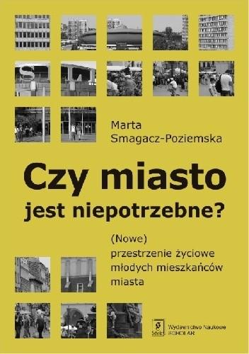 Okładka książki Czy miasto jest niepotrzebne? (Nowe) przestrzenie życiowe młodych mieszkańców