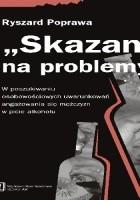 """""""Skazani"""" na problemy. W poszukiwaniu osobowościowych uwarunkowań angażowania się mężczyzn w piciu alkoholu"""