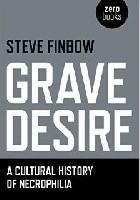 Grave Desire: A Cultural History of Necrophilia