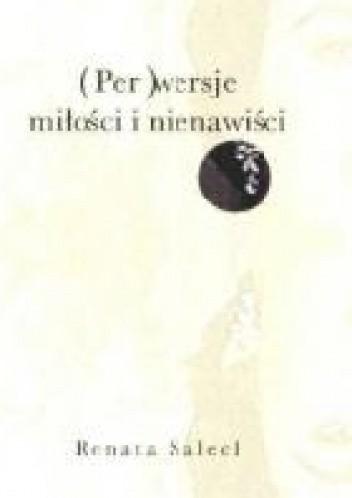 Okładka książki (Per)wersje miłości i nienawiści