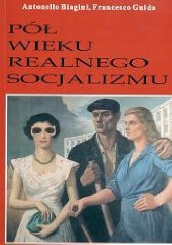 Okładka książki Pół wieku realnego socjalizmu : Europa Środkowowschodnia od II wojny światowej do upadku rządów komunistycznych