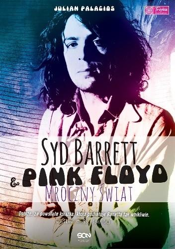 Okładka książki Syd Barrett i Pink Floyd. Mroczny świat