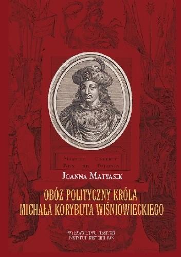 Okładka książki Obóz polityczny króla Michała Korybuta Wiśniowieckiego