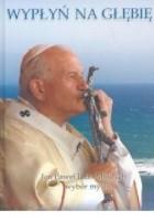 Wypłyń na głębię. Jan Paweł II do Mlodych: wybór myśli