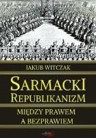 Sarmacki republikanizm między prawem a bezprawiem
