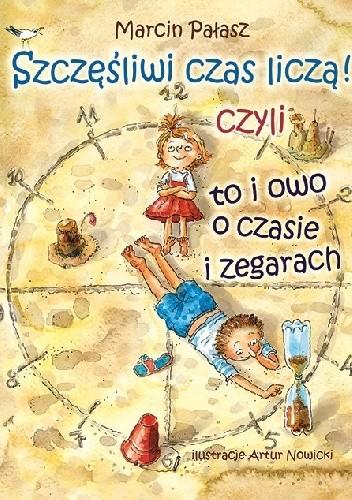 Okładka książki Szczęśliwi czas liczą!  czyli to i owo o czasie i zegarach