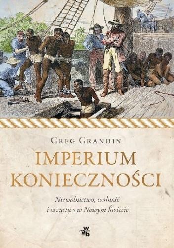 Okładka książki Imperium konieczności. Niewolnictwo, wolność i oszustwo w Nowym Świecie
