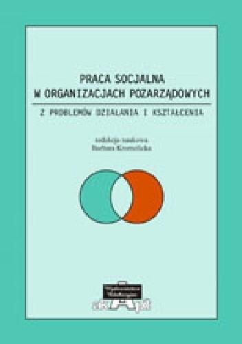 Okładka książki Praca socjalna w organizacjach pozarządowych. Z problemów działania i kształcenia