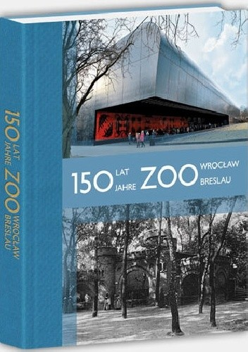 Okładka książki 150 lat Zoo Wrocław - 150 Jahre ZOO Breslau
