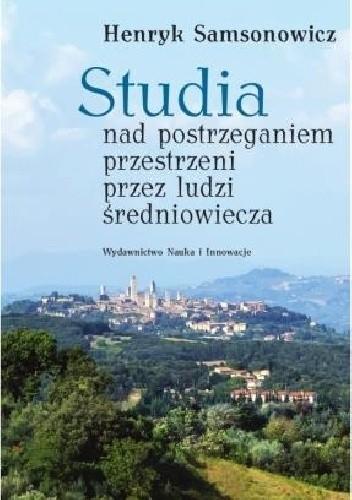Okładka książki Studia nad postrzeganiem przestrzeni przez ludzi średniowiecza