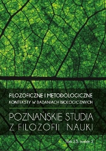 Okładka książki Filozoficzne i metodologiczne konteksty w badaniach biologicznych. Poznańskie Studia z Filozofii Nauki