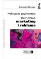 Praktyczna psychologia poznawcza: marketing i reklama