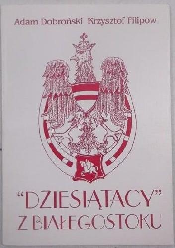"""Okładka książki """"Dziesiątacy"""" z Białegostoku"""