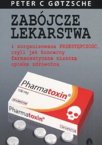 Okładka książki ZABÓJCZE LEKARSTWA i zorganizowana PRZESTĘPCZOŚĆ, czyli jak koncerny farmaceutyczne niszczą opiekę zdrowotną
