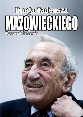 Okładka książki Droga Tadeusza Mazowieckiego