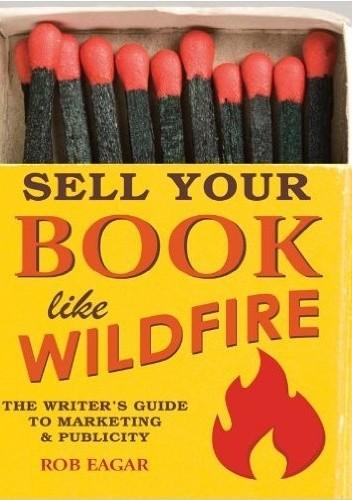 Okładka książki Sell Your Book Like Wildfire: The Writer's Guide to Marketing & Publicity