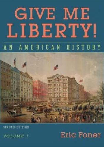 Okładka książki Give me Liberty! An American History. Volume 1