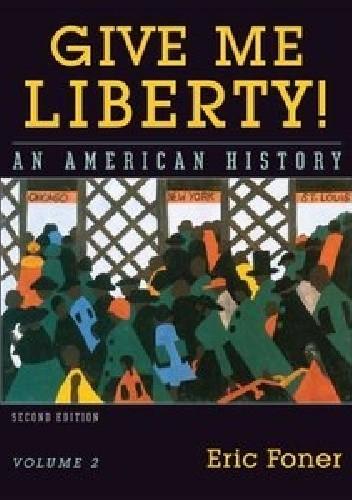 Okładka książki Give me Liberty! An American History. Volume 2