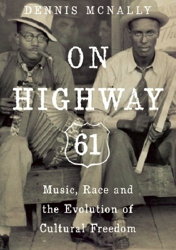 Okładka książki On Highway 61: Music, Race, and the Evolution of Cultural Freedom