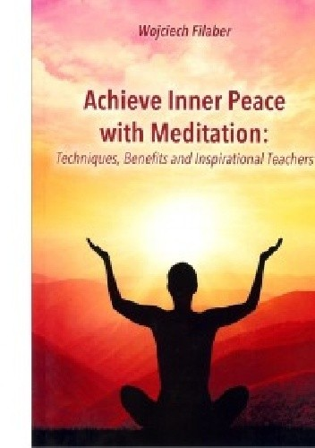 Okładka książki Achieve Inner Peace with Meditation Techniques, Benefits and Inspirational Teachers
