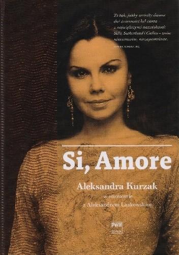 Okładka książki Si, Amore. Aleksandra Kurzak w rozmowie z Aleksandrem Laskowskim