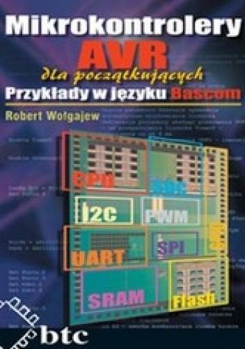 Okładka książki Mikrokontrolery AVR dla początkujących. Przykłady w języku Bascom