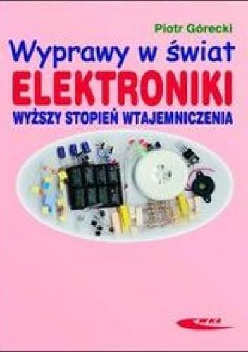 Okładka książki Wyprawy w świat elektroniki. Wyższy stopień wtajemniczenia