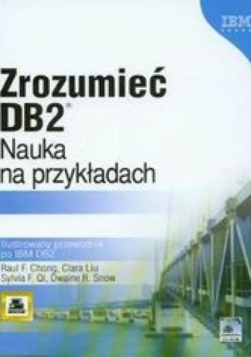 Okładka książki Zrozumieć DB2. Nauka na przykładach Ilustrowany przewodnik po IBM DB2 + CD