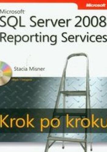 Okładka książki Microsoft SQL Server 2008. Reporting Services. Krok po kroku z płytą CD
