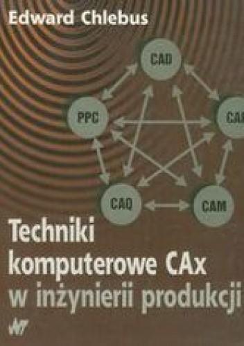 Okładka książki Technika komputerowa CAx w inżynierii produkcji
