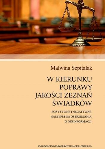 Okładka książki W kierunku poprawy jakości zeznań świadków. Pozytywne i negatywne następstwa ostrzegania o dezinformacji