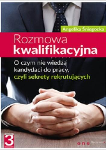 Okładka książki Rozmowa kwalifikacyjna. O czym nie wiedzą kandydaci do pracy, czyli sekrety  rekrutujących. Wydanie III