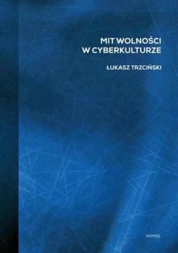 Okładka książki Mit wolności w cyberkulturze